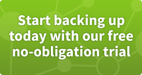Start backing up today with our free no-obligation trial